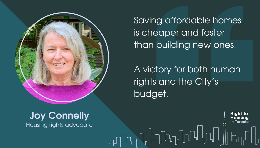 """An image of a woman Joy Connelly, Housing Rights Advocate, with a quote: """"Saving affordable homes is cheaper and faster than building new ones. A victory for both human rights and the City's budget."""""""